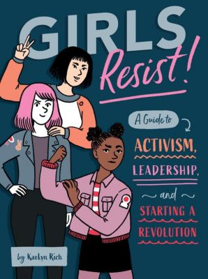 Quirk Books: Girls Resist!, Kaelyn Rich