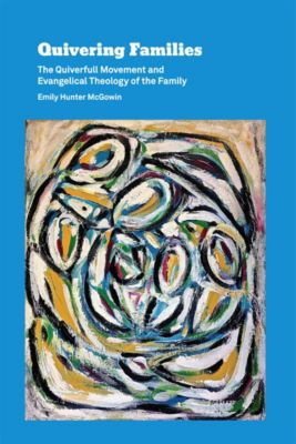 Quivering Families, Emily Hunter McGowin