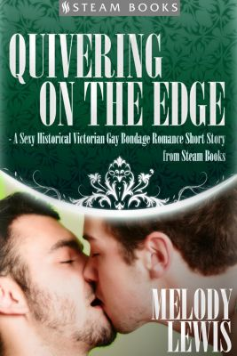 Quivering on the Edge - A Sexy Historical Victorian Gay Bondage Romance Short Story from Steam Books, Steam Books, Melody Lewis