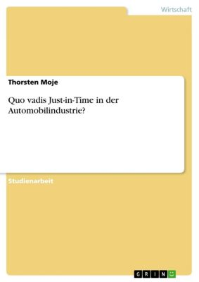 Quo vadis Just-in-Time in der Automobilindustrie?, Thorsten Moje