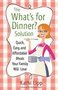 &quote;What's for Dinner?&quote; Solution, Kathi Lipp