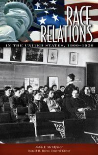 Race Relations in the United States: Race Relations in the United States, 1900-1920, John F. Mcclymer