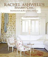 chic shabby chic buch von rachel ashwell portofrei. Black Bedroom Furniture Sets. Home Design Ideas