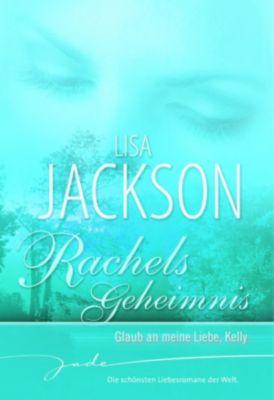 Rachels Geheimnis: Rachels Geheimnis: Glaub an meine Liebe, Kelly, Jackson Lisa