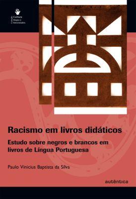 Racismo em livros didáticos - Estudo sobre negros e brancos em livros de Língua Portuguesa, Paulo Vinicius Baptista da Silva