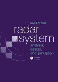 Radar System Analysis, Design and Simulation, Eyung W Kang