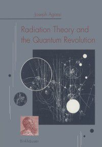 Radiation Theory and the Quantum Revolution, AGASSI