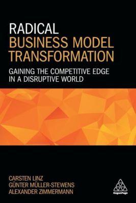 Radical Business Model Transformation, Carsten Linz, Günter Müller-Stewens, Alexander Zimmermann