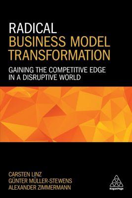 Radical Business Model Transformation, Günter Müller-Stewens, Alexander Zimmermann, Carsten Linz