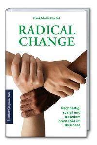 Radical Change: Nachhaltig, sozial und trotzdem profitabel im Business, Frank Martin Püschel