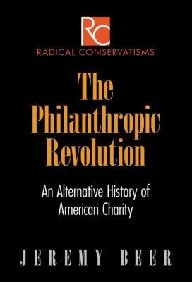 Radical Conservatisms: The Philanthropic Revolution, Jeremy Beer