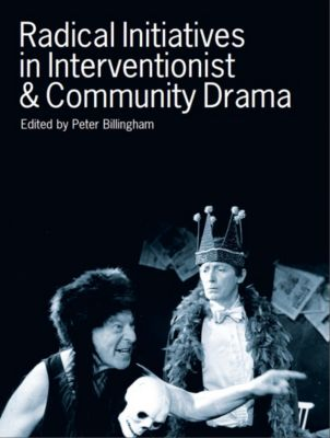 Radical Initiatives in Interventionist and Community Drama, Peter Billingham