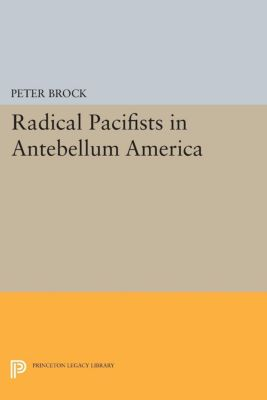 Radical Pacifists in Antebellum America, Peter Brock