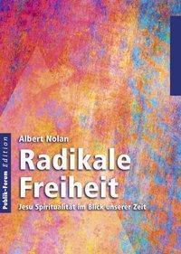Radikale Freiheit - Albert Nolan pdf epub