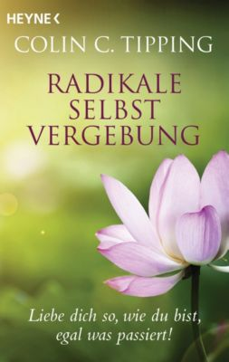 Radikale Selbstvergebung, Colin C. Tipping