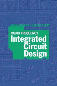 Radio Frequency Integrated Circuit Design, John Rogers, Calvin Plett