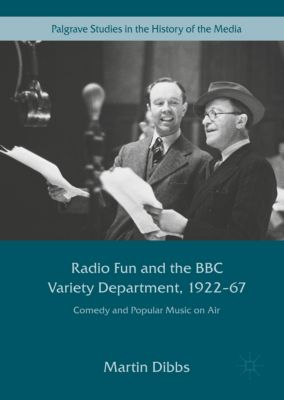Radio Fun and the BBC Variety Department, 1922-67, Martin Dibbs
