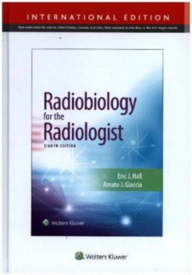 Radiobiology for the Radiologist, Eric J. Hall, Amato J. Giaccia