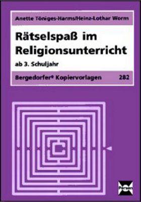 Rätselspaß im Religionsunterricht. Ab 3. Schuljahr, Anette Töniges-Harms, Heinz-Lothar Worm