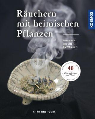 Räuchern mit heimischen Pflanzen, Christine Fuchs