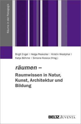 räumen - Raumwissen in Natur, Kunst, Architektur und Bildung
