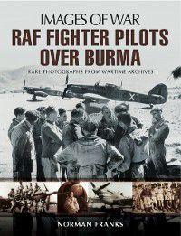 RAF Fighter Pilots Over Burma, Norman Franks