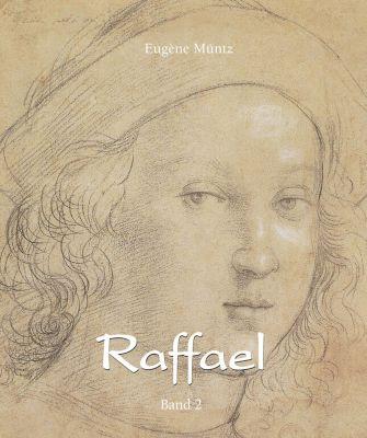Raffael - Band 2, Eugène Müntz