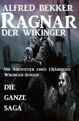 Ragnar der Wikinger: Die ganze Saga, Alfred Bekker