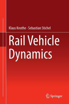 Rail Vehicle Dynamics, Klaus Knothe, Sebastian Stichel