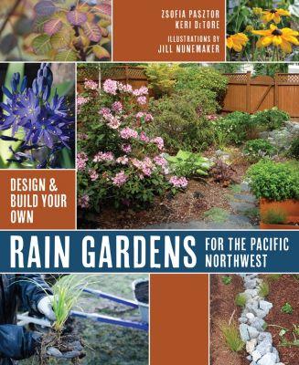 Rain Gardens For the Pacific Northwest, Keri Detore, Zsofia Pasztor