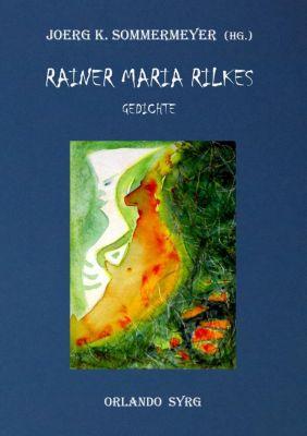 Rainer Maria Rilkes Gedichte, Rainer Maria Rilke
