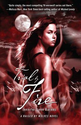 Raised by Wolves: Trial by Fire, Jennifer Lynn Barnes