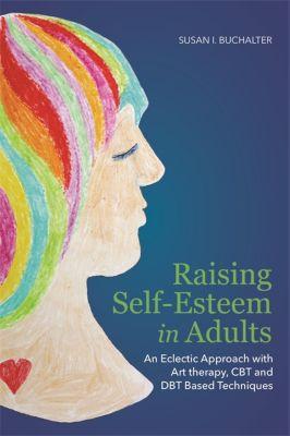 Raising Self-Esteem in Adults, Susan Buchalter