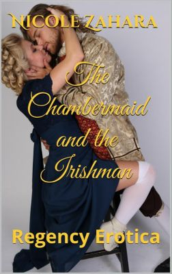 Rakes & Cyprians Regency Erotica: The Chambermaid and the Irishman (Rakes & Cyprians Regency Erotica, #3), Nicole Zahara