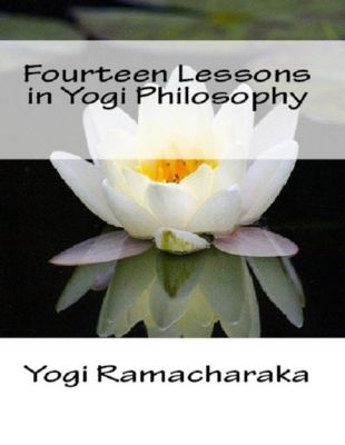 Ramacharaka, Y: Fourteen Lessons in Yogi Philosophy, YOGI RAMACHARAKA