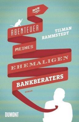Rammstedt, T: Abenteuer meines ehemaligen Bankberaters, Tilman Rammstedt
