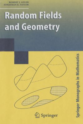 Random Fields and Geometry, R. J. Adler, Jonathan Taylor