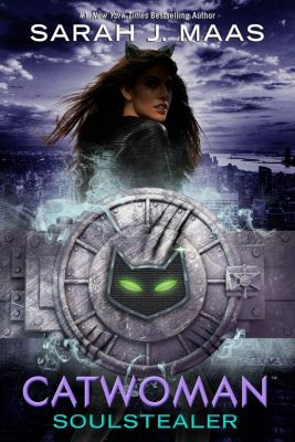 Random House Books for Young Readers: Catwoman: Soulstealer, Sarah J. Maas