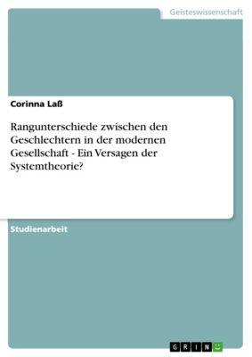 Rangunterschiede zwischen den Geschlechtern in der modernen Gesellschaft - Ein Versagen der Systemtheorie?, Corinna Laß