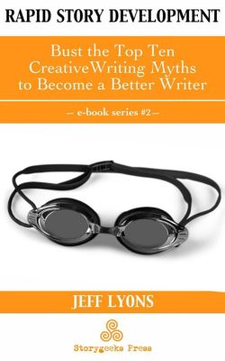 Rapid Story Development: Rapid Story Development: Bust the Top Ten Creative Writing Myths to Become a Better Writer, jeff Lyons
