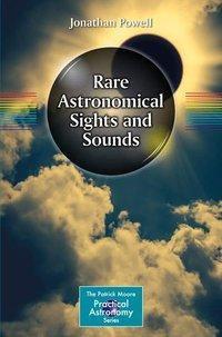 Rare Astronomical Sights and Sounds, Jonathan Powell