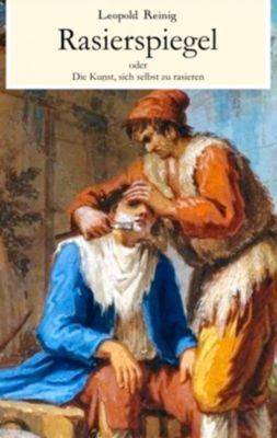 Rasierspiegel oder Die Kunst, sich selbst zu rasieren, Leopold Reinig