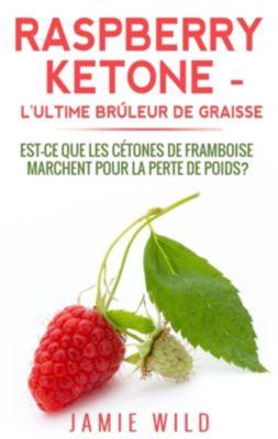 Raspberry Ketone - l'Ultime Brûleur de Graisse, Jamie Wild