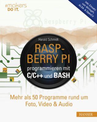Raspberry Pi programmieren mit C/C++ und Bash, Harald Schmidt