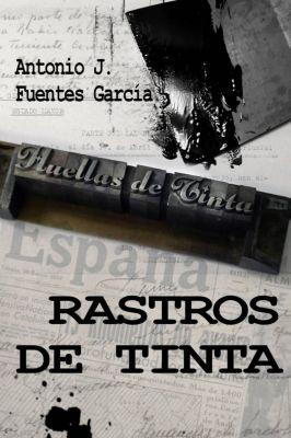 Rastros de Tinta, Antonio J. Fuentes García