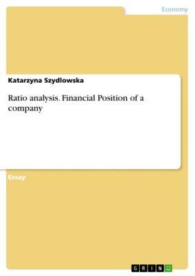 Ratio analysis. Financial Position of a company, Katarzyna Szydlowska