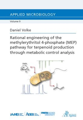 Rational engineering of the methylerythritol 4-phosphate (MEP) pathway for terpenoid production through metabolic control analysis, Daniel Volke