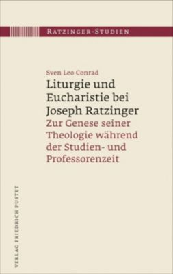 Ratzinger-Studien: .16 Liturgie und Eucharistie bei Joseph Ratzinger, Leo Sven Conrad