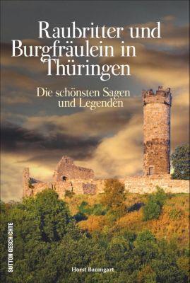 Raubritter und Burgfräulein in Thüringen - Horst Baumgart  