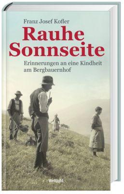 Rauhe Sonnseite - Erinnerung an eine Kindheit am Bergbauernhof